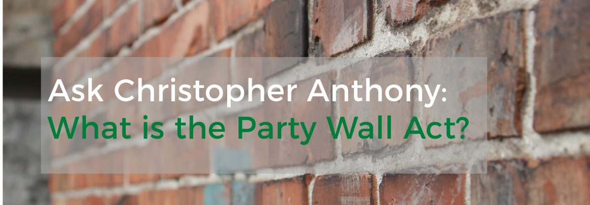 Ask Christopher Anthony: What is the Party Wall Act?